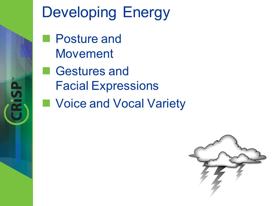 Developing Energy Posture and Movement Gestures and Facial Expressions Voice and Vocal Variety