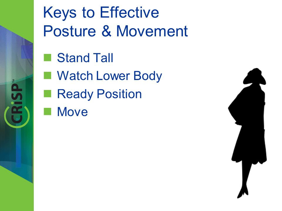 Keys to Effective Posture & Movement Stand Tall Watch Lower Body Ready Position Move