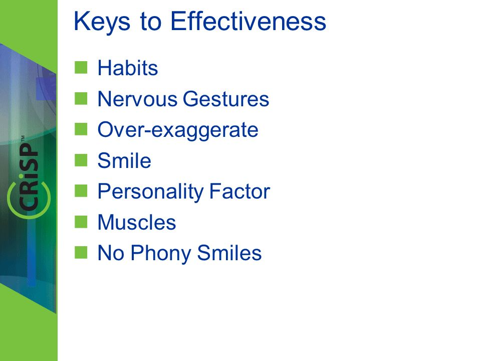 Keys to Effectiveness Habits Nervous Gestures Over-exaggerate Smile Personality Factor Muscles No Phony Smiles