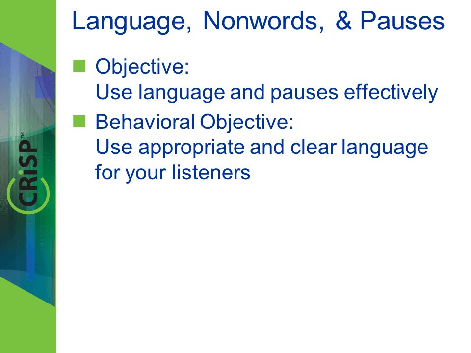 Language, Nonwords, & Pauses Objective: Use language and pauses effectively Behavioral Objective: Use appropriate and clear language for your listener
