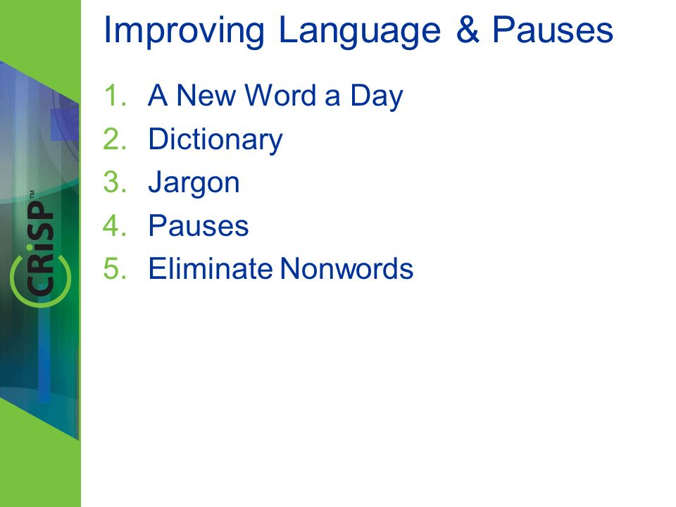 Improving Language & Pauses 1.A New Word a Day 2.Dictionary 3.Jargon 4.Pauses 5.Eliminate Nonwords