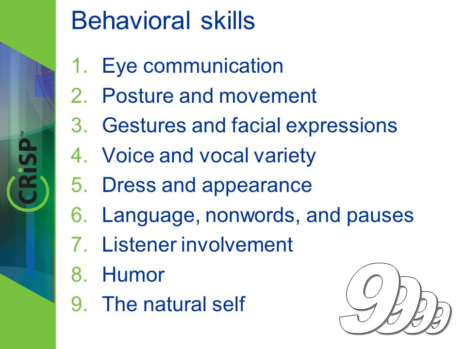 Behavioral skills 1.Eye communication 2.Posture and movement 3.Gestures and facial expressions 4.Voice and vocal variety 5.Dress and appearance 6.Lang