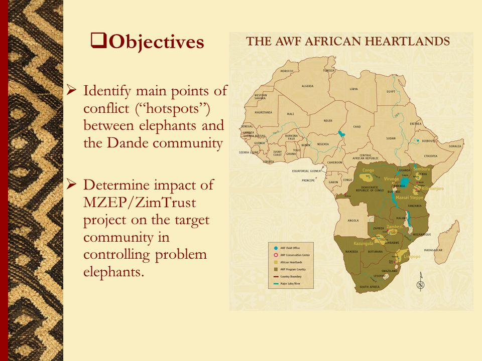 Objectives Identify main points of conflict (hotspots) between elephants and the Dande community Determine impact of MZEP/ZimTrust project on the target community in controlling problem elephants.