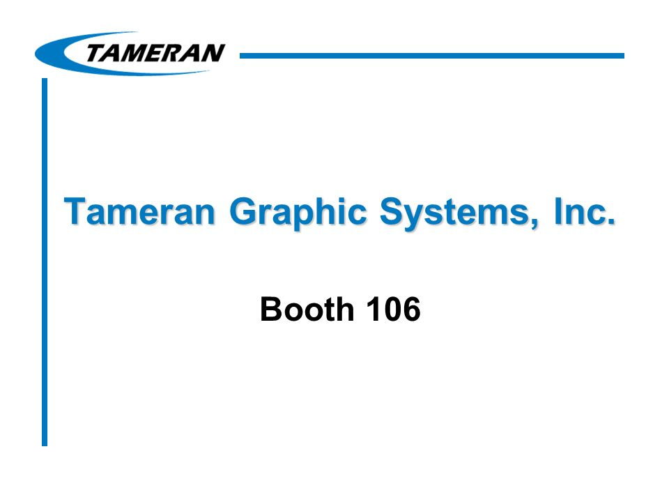 Tameran Graphic Systems, Inc. Booth 106