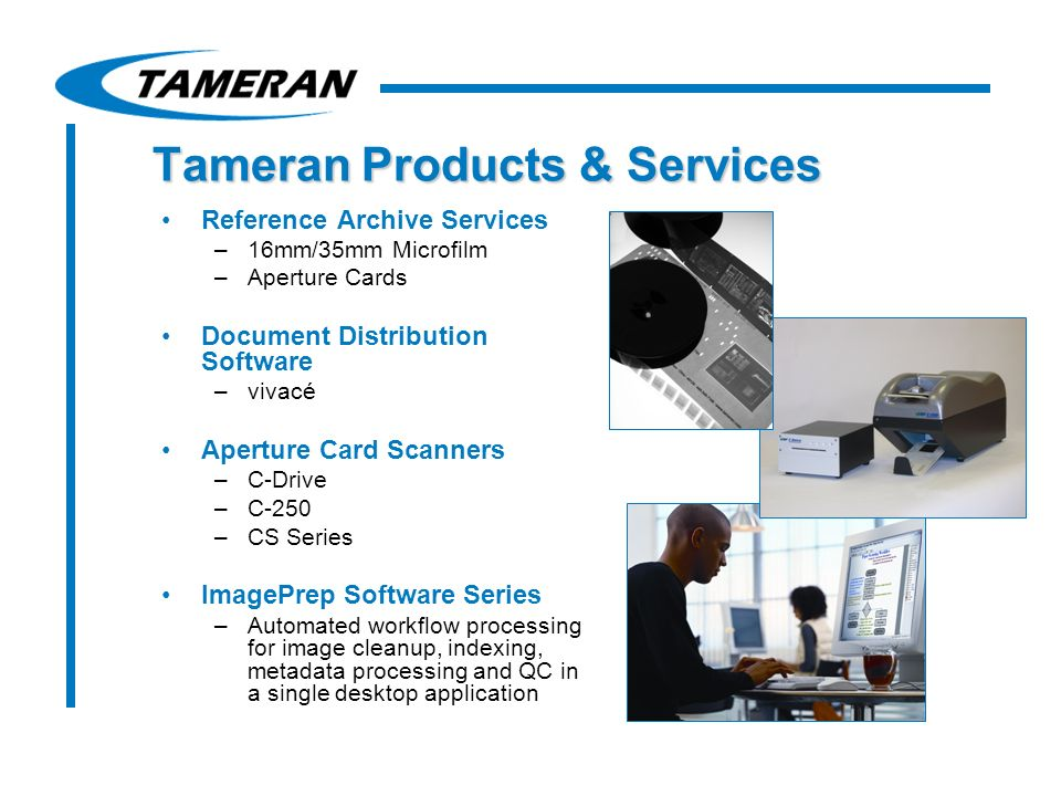Tameran Products & Services Reference Archive Services –16mm/35mm Microfilm –Aperture Cards Document Distribution Software –vivacé Aperture Card Scann