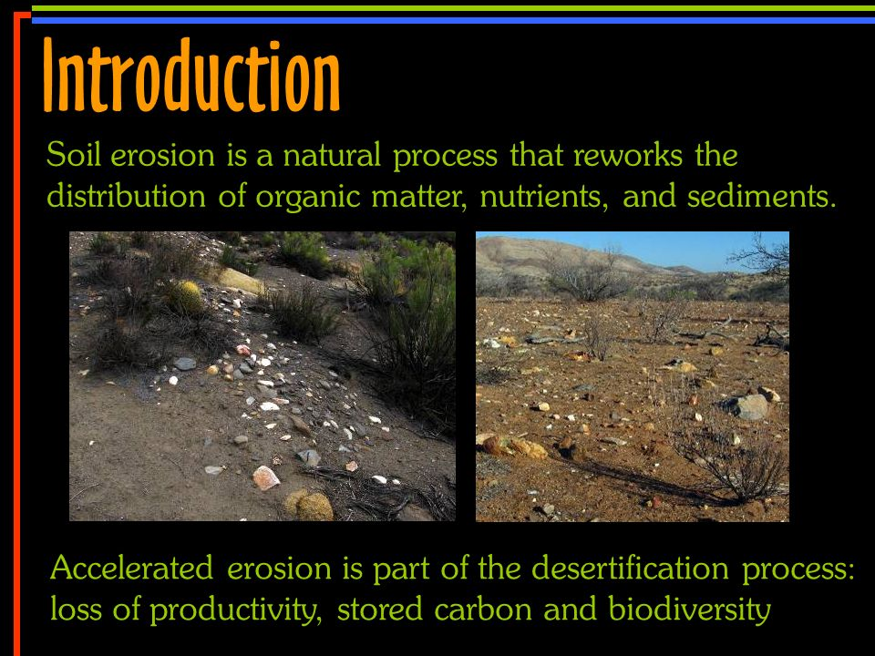 No 2 Introduction w Soil erosion is a natural process that reworks the distribution of organic matter, nutrients, and sediments. Accelerated erosion i
