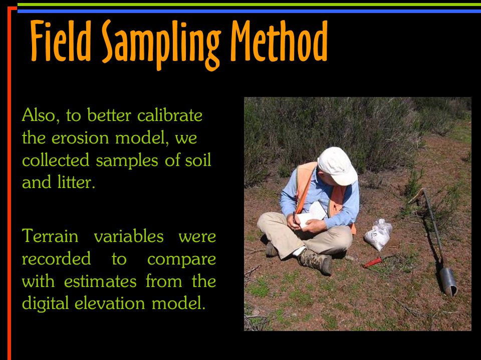 No 22 Also, to better calibrate the erosion model, we collected samples of soil and litter. Terrain variables were recorded to compare with estimates