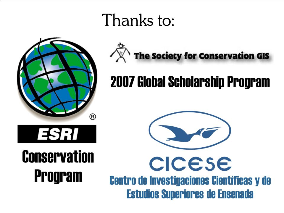 No 28 Thanks to: Conservation Program 2007 Global Scholarship Program Centro de Investigaciones Científicas y de Estudios Superiores de Ensenada