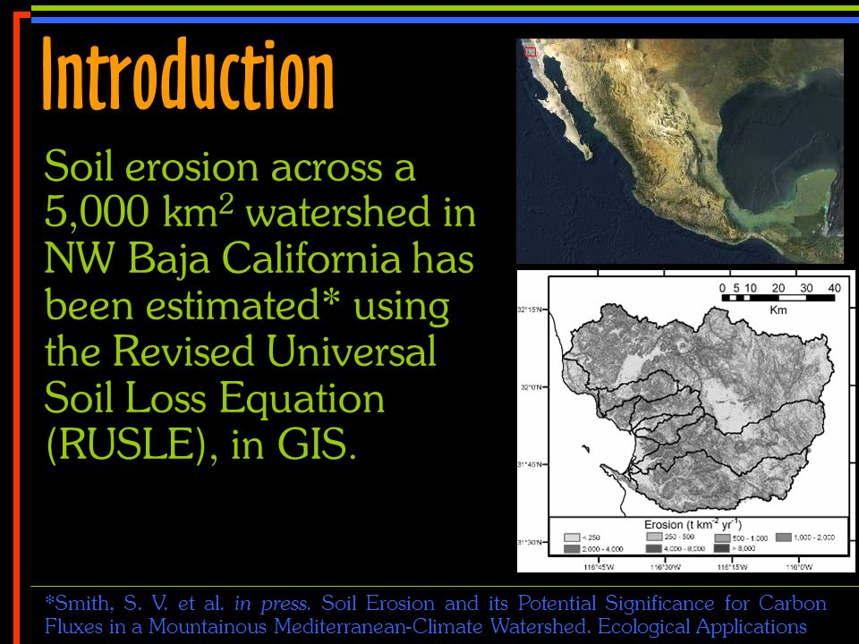 No 3 Soil erosion across a 5,000 km 2 watershed in NW Baja California has been estimated* using the Revised Universal Soil Loss Equation (RUSLE), in GIS.