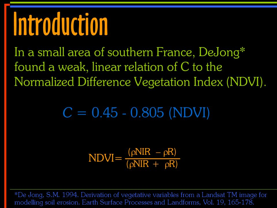 No 4 In a small area of southern France, DeJong* found a weak, linear relation of C to the Normalized Difference Vegetation Index (NDVI). Introduction