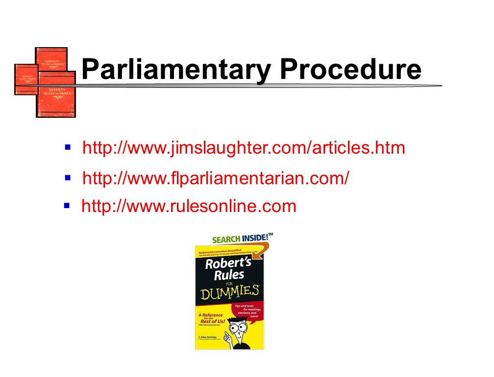 http://www.jimslaughter.com/articles.htm http://www.flparliamentarian.com/ http://www.rulesonline.com Parliamentary Procedure