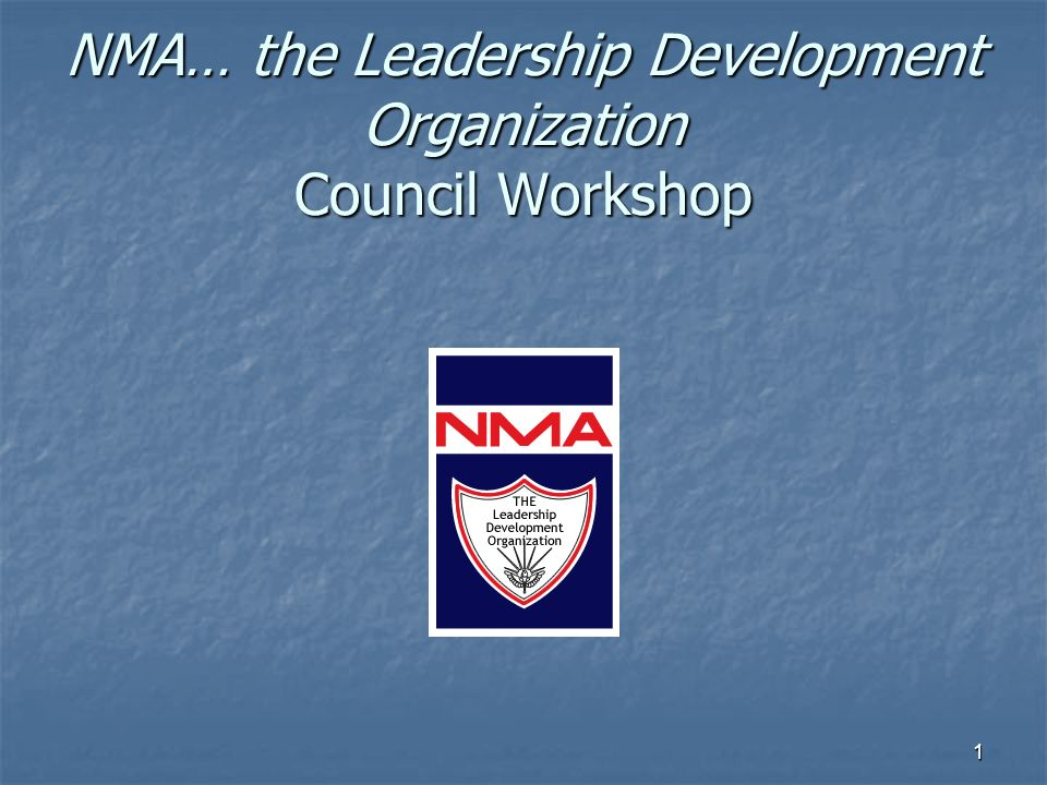 1 NMA… the Leadership Development Organization Council Workshop
