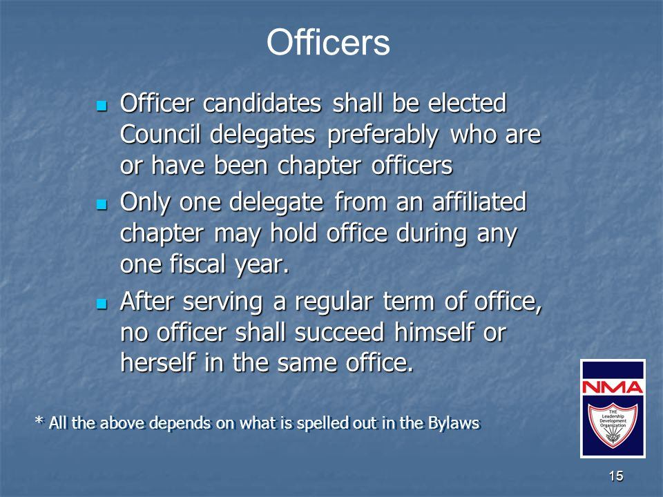 15 Officer candidates shall be elected Council delegates preferably who are or have been chapter officers Officer candidates shall be elected Council delegates preferably who are or have been chapter officers Only one delegate from an affiliated chapter may hold office during any one fiscal year.