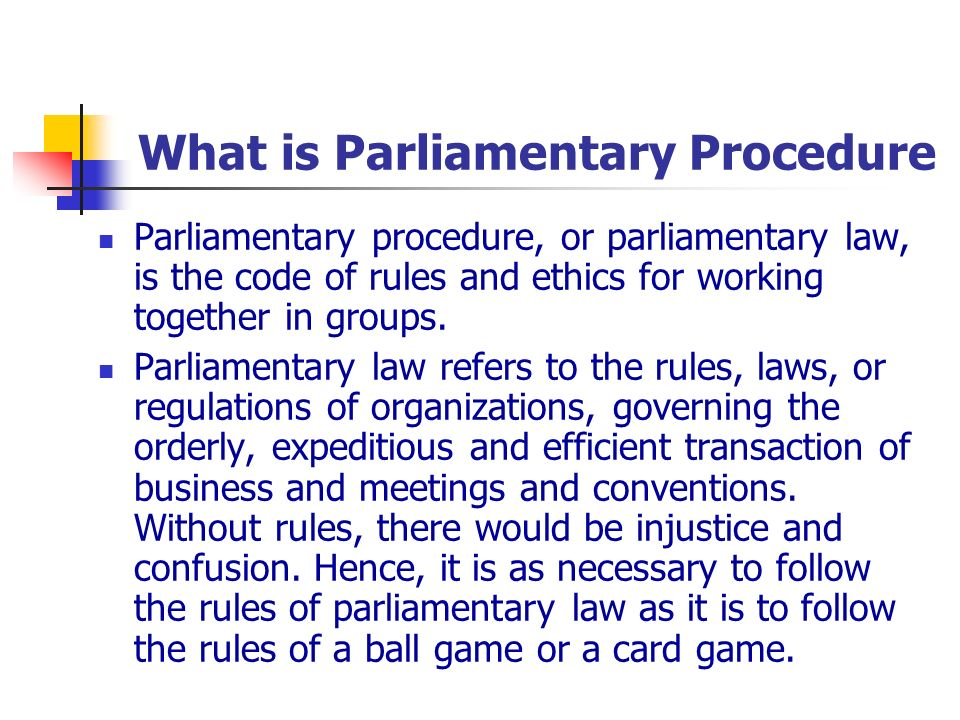 What is Parliamentary Procedure Parliamentary procedure, or parliamentary law, is the code of rules and ethics for working together in groups. Parliam