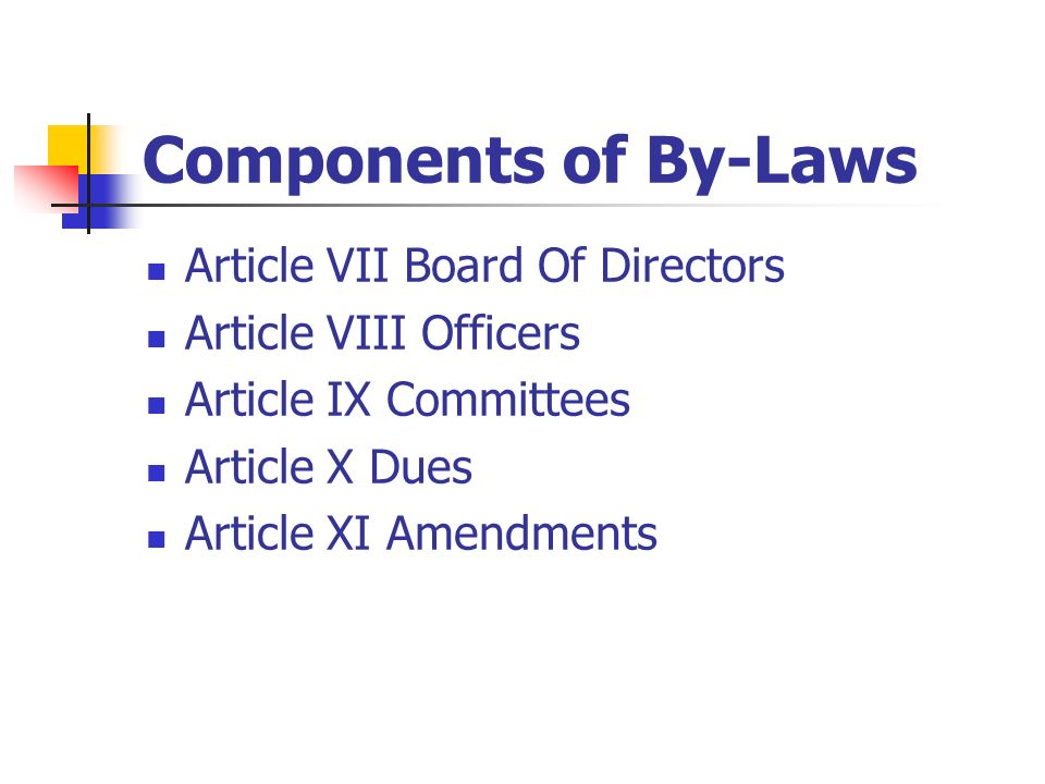 Components of By-Laws Article VII Board Of Directors Article VIII Officers Article IX Committees Article X Dues Article XI Amendments