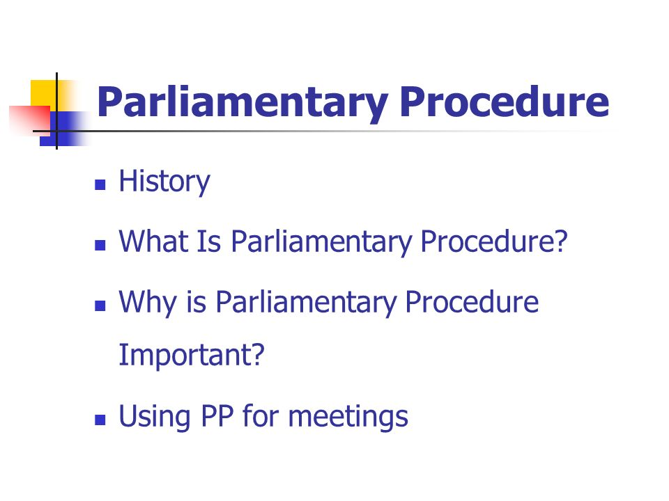 Parliamentary Procedure History What Is Parliamentary Procedure? Why is Parliamentary Procedure Important? Using PP for meetings