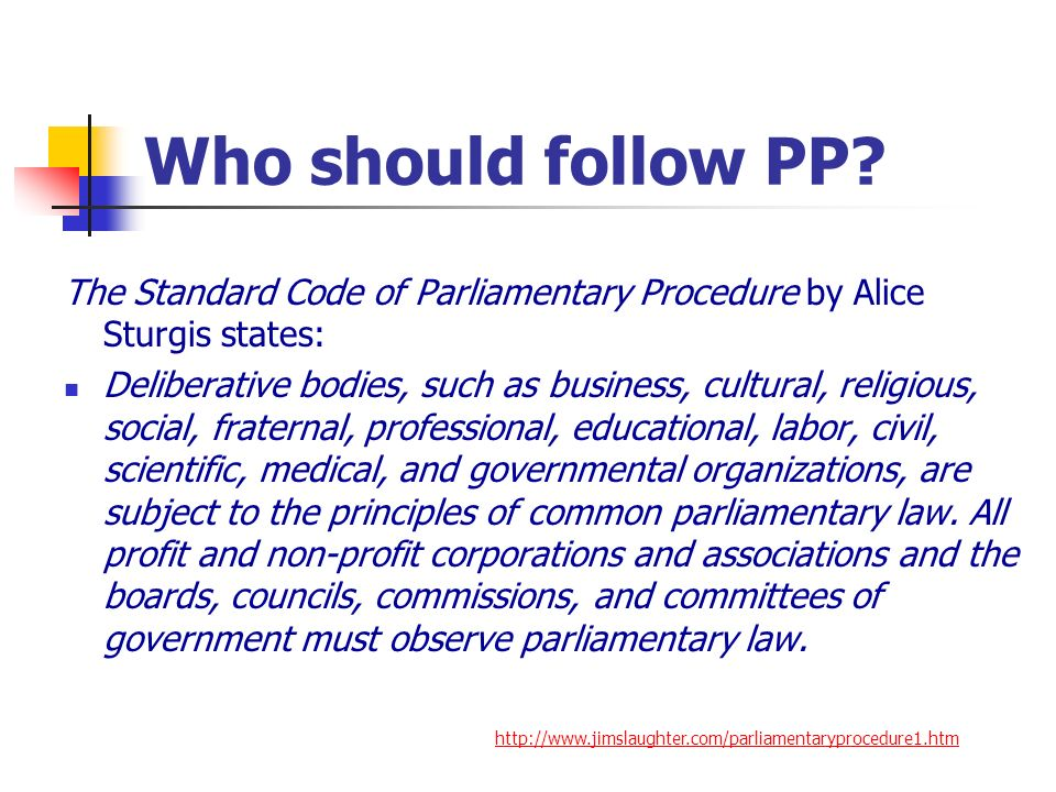 Who should follow PP? The Standard Code of Parliamentary Procedure by Alice Sturgis states: Deliberative bodies, such as business, cultural, religious