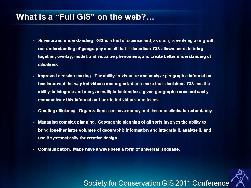 What is a Full GIS on the web?… Science and understanding. GIS is a tool of science and, as such, is evolving along with our understanding of geograph