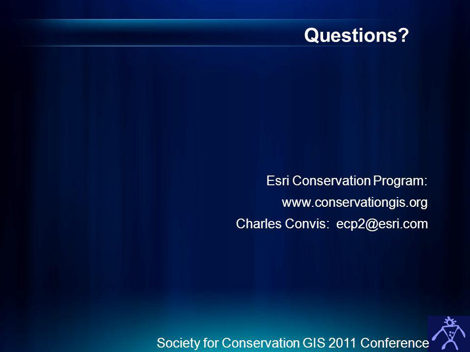 Questions? Esri Conservation Program: www.conservationgis.org Charles Convis: ecp2@esri.com Society for Conservation GIS 2011 Conference