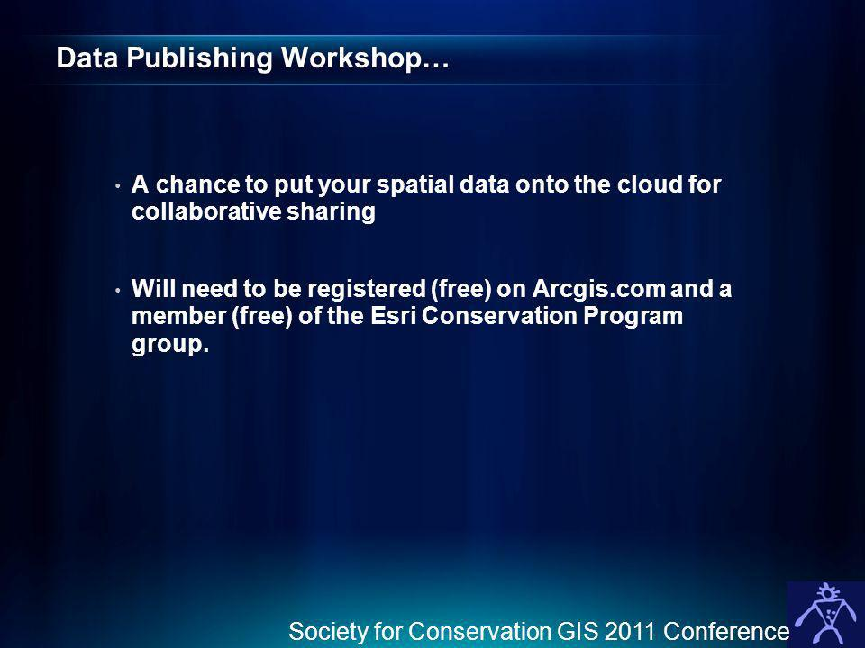 Data Publishing Workshop… A chance to put your spatial data onto the cloud for collaborative sharing Will need to be registered (free) on Arcgis.com a