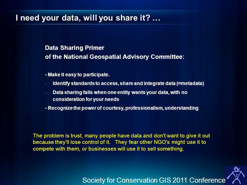 Society for Conservation GIS 2011 Conference I need your data, will you share it.