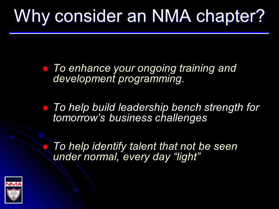 Why consider an NMA chapter. To enhance your ongoing training and development programming.