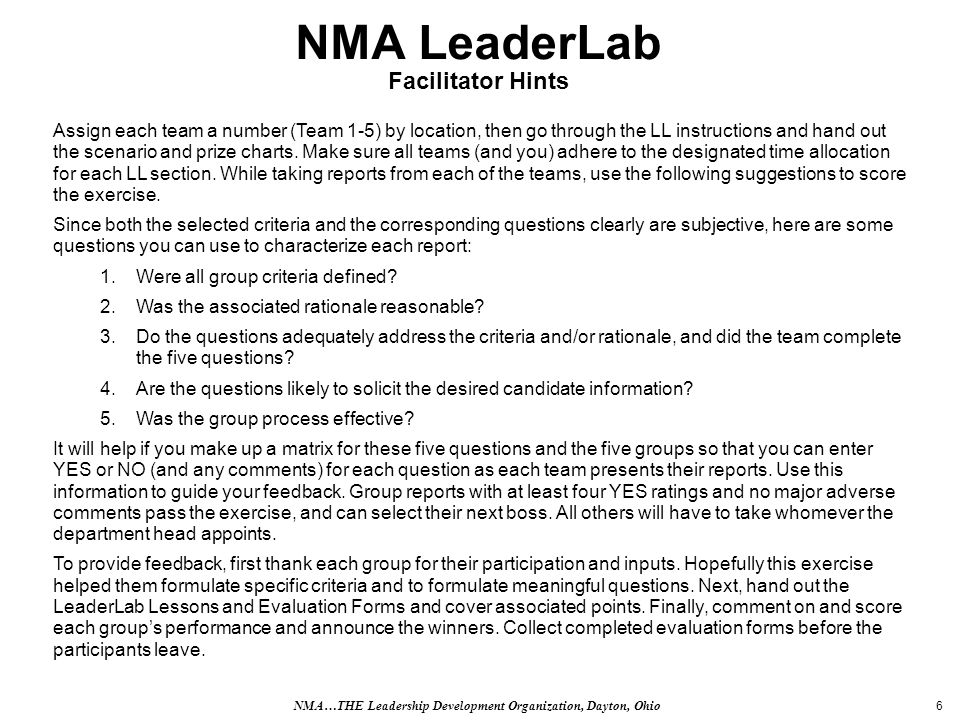 6 NMA LeaderLab Facilitator Hints Assign each team a number (Team 1-5) by location, then go through the LL instructions and hand out the scenario and prize charts.