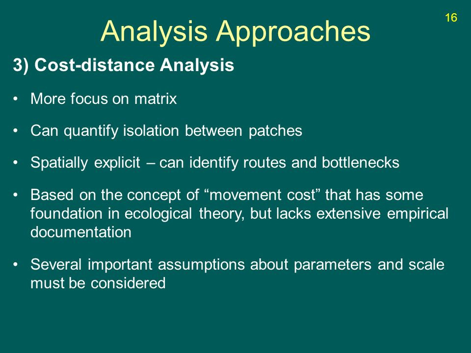 3) Cost-distance Analysis More focus on matrix Can quantify isolation between patches Spatially explicit – can identify routes and bottlenecks Based o