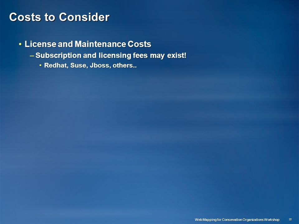 Costs to Consider License and Maintenance CostsLicense and Maintenance Costs –Subscription and licensing fees may exist! Redhat, Suse, Jboss, others..