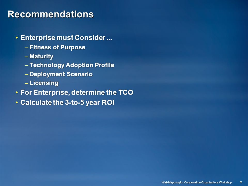 Recommendations Enterprise must Consider …Enterprise must Consider … –Fitness of Purpose –Maturity –Technology Adoption Profile –Deployment Scenario –