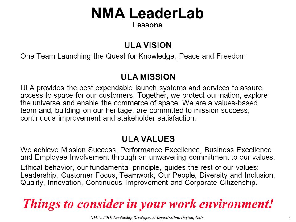 4 NMA LeaderLab Lessons ULA VISION One Team Launching the Quest for Knowledge, Peace and Freedom ULA MISSION ULA provides the best expendable launch systems and services to assure access to space for our customers.