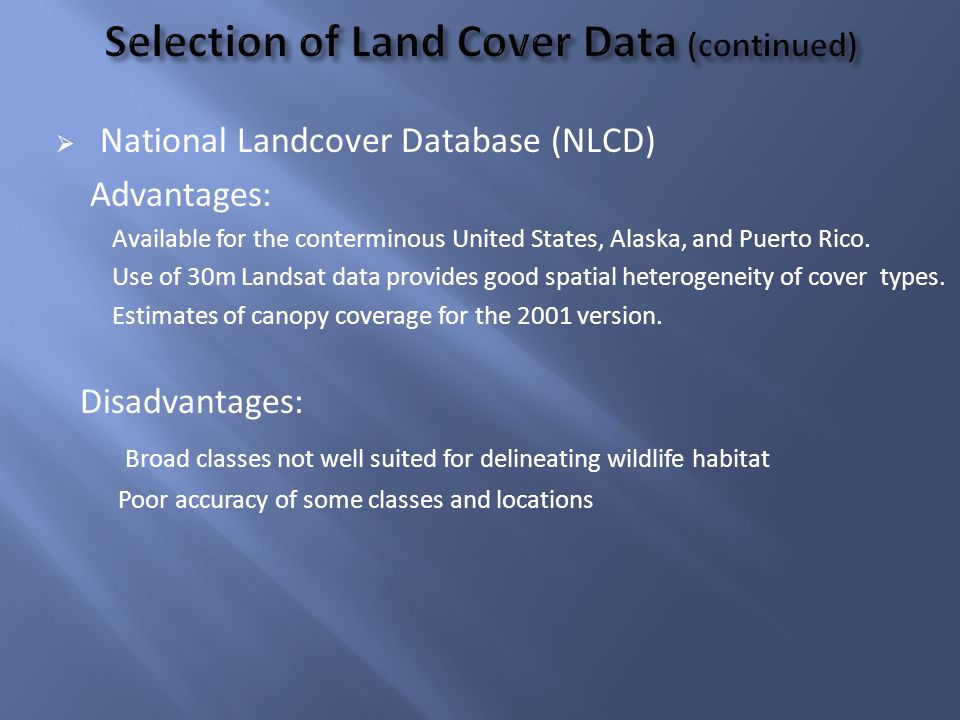 National Landcover Database (NLCD) Advantages: Available for the conterminous United States, Alaska, and Puerto Rico.