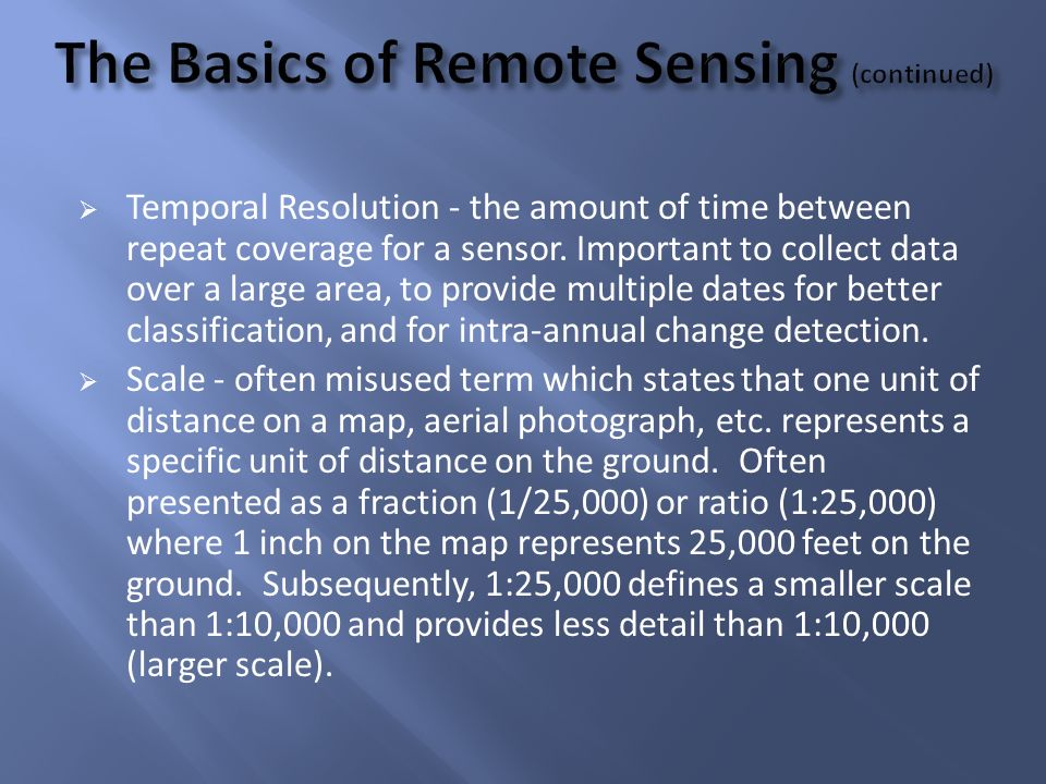 Temporal Resolution - the amount of time between repeat coverage for a sensor.