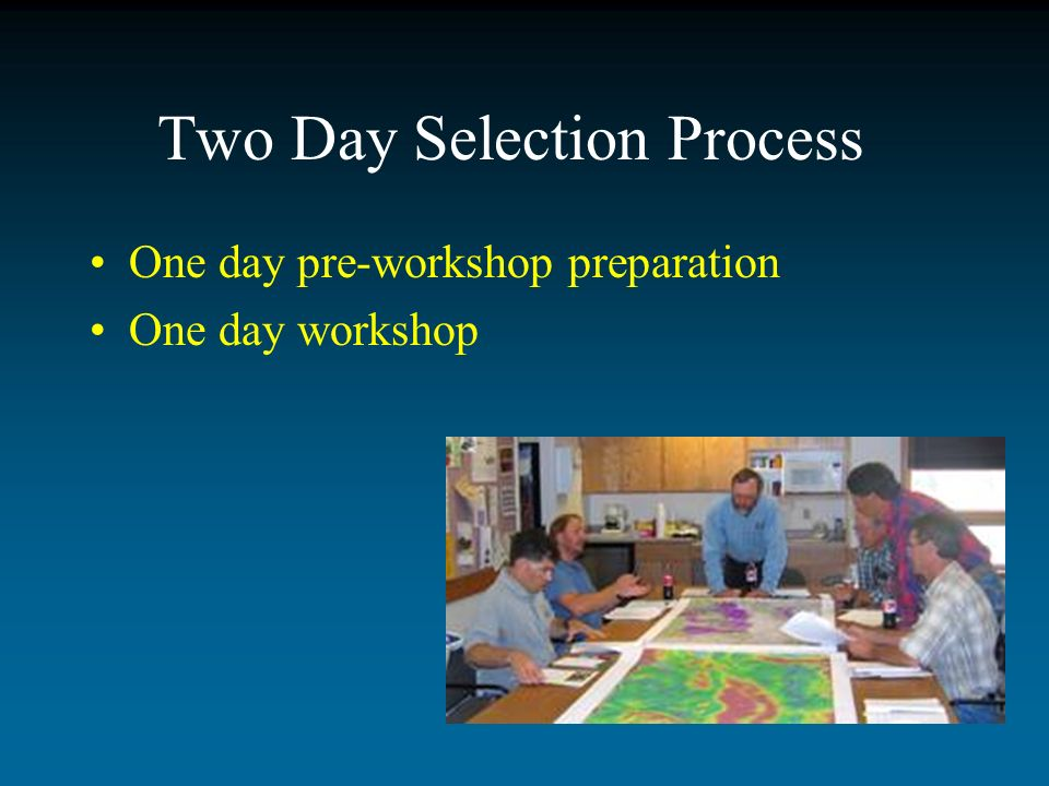 Two Day Selection Process One day pre-workshop preparation One day workshop