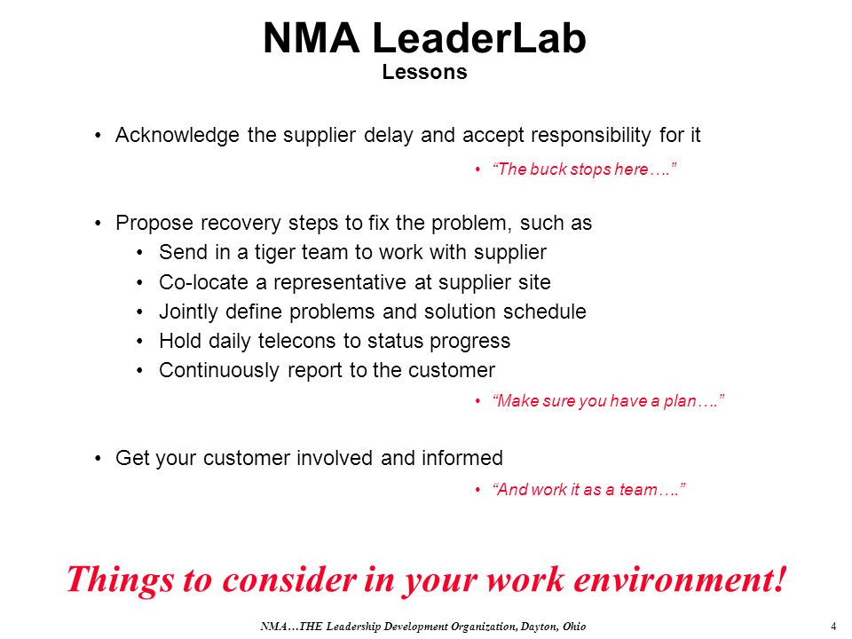 4 NMA LeaderLab Lessons Acknowledge the supplier delay and accept responsibility for it Propose recovery steps to fix the problem, such as Send in a tiger team to work with supplier Co-locate a representative at supplier site Jointly define problems and solution schedule Hold daily telecons to status progress Continuously report to the customer Get your customer involved and informed The buck stops here….
