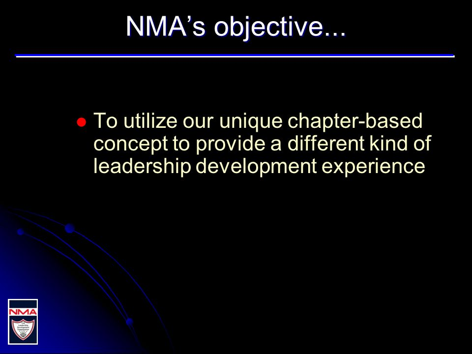 NMAs Results-Oriented Leadership Model Mobilize Individual Commitment for Change (inspire and engage others, share power) Set Direction (envision the future, share vision, focus on customer) Engender Organizational Capability (build teams, nurture creativity, deliver results) Demonstrate Personal Character (foster relationships, model integrity, build trust) Derived from a similar model in Results Based Leadership by Ulrich, Zenger, & Smallwood.