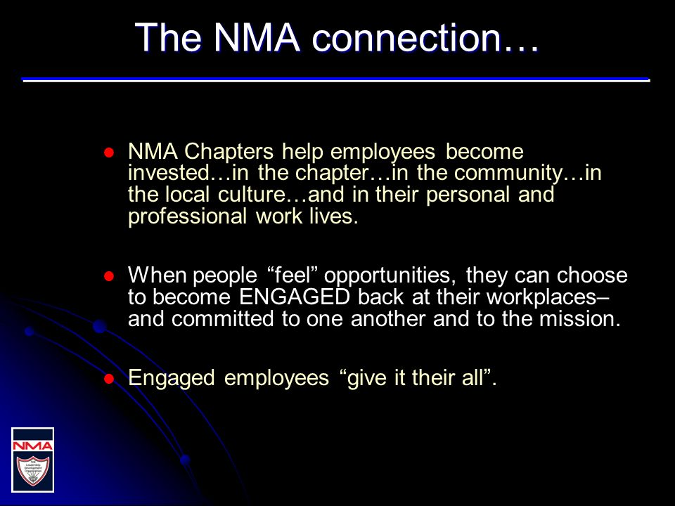 The NMA connection… NMA Chapters help employees become invested…in the chapter…in the community…in the local culture…and in their personal and professional work lives.
