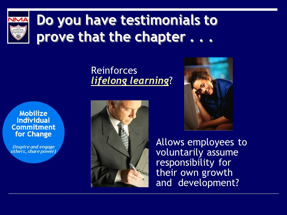 Do you have testimonials to prove that the chapter... Reinforces lifelong learning? Allows employees to voluntarily assume responsibility for their ow