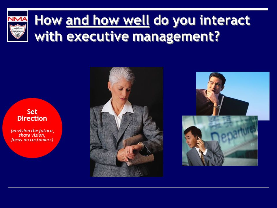 How and how well do you interact with executive management.