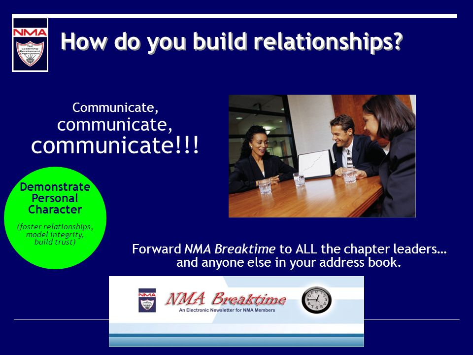 How do you build relationships? Communicate, communicate, communicate!!! Forward NMA Breaktime to ALL the chapter leaders… and anyone else in your add