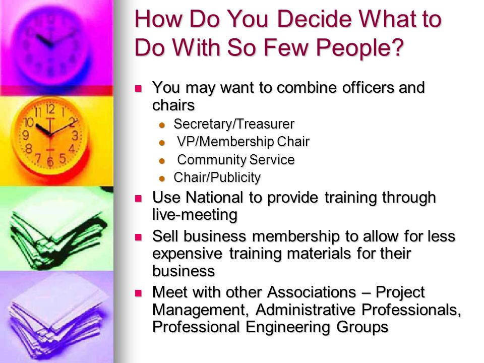 How Do You Decide What to Do With So Few People? You may want to combine officers and chairs You may want to combine officers and chairs Secretary/Tre