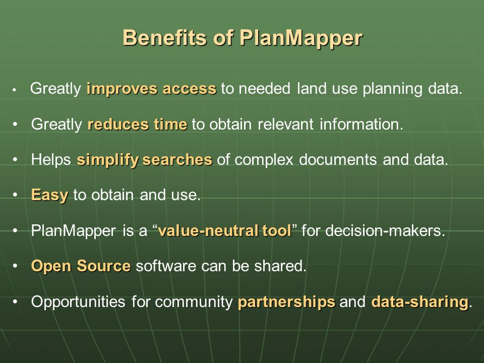 Benefits of PlanMapper improves access Greatly improves access to needed land use planning data. reduces time Greatly reduces time to obtain relevant