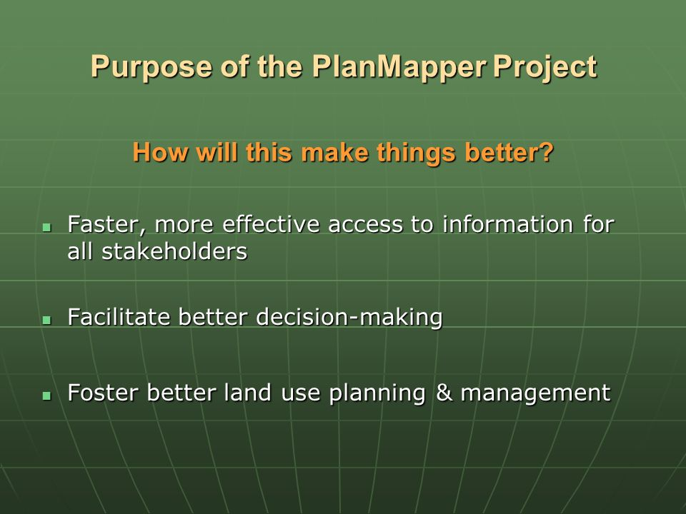 Purpose of the PlanMapper Project Faster, more effective access to information for all stakeholders Faster, more effective access to information for a