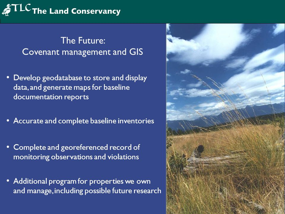 The Future: Covenant management and GIS Develop geodatabase to store and display data, and generate maps for baseline documentation reports Accurate a