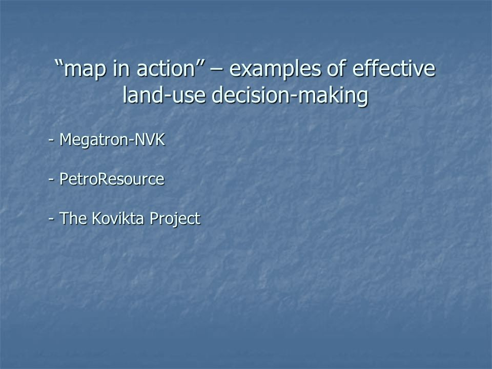 map in action – examples of effective land-use decision-making - Megatron-NVK - PetroResource - The Kovikta Project - The Kovikta Project