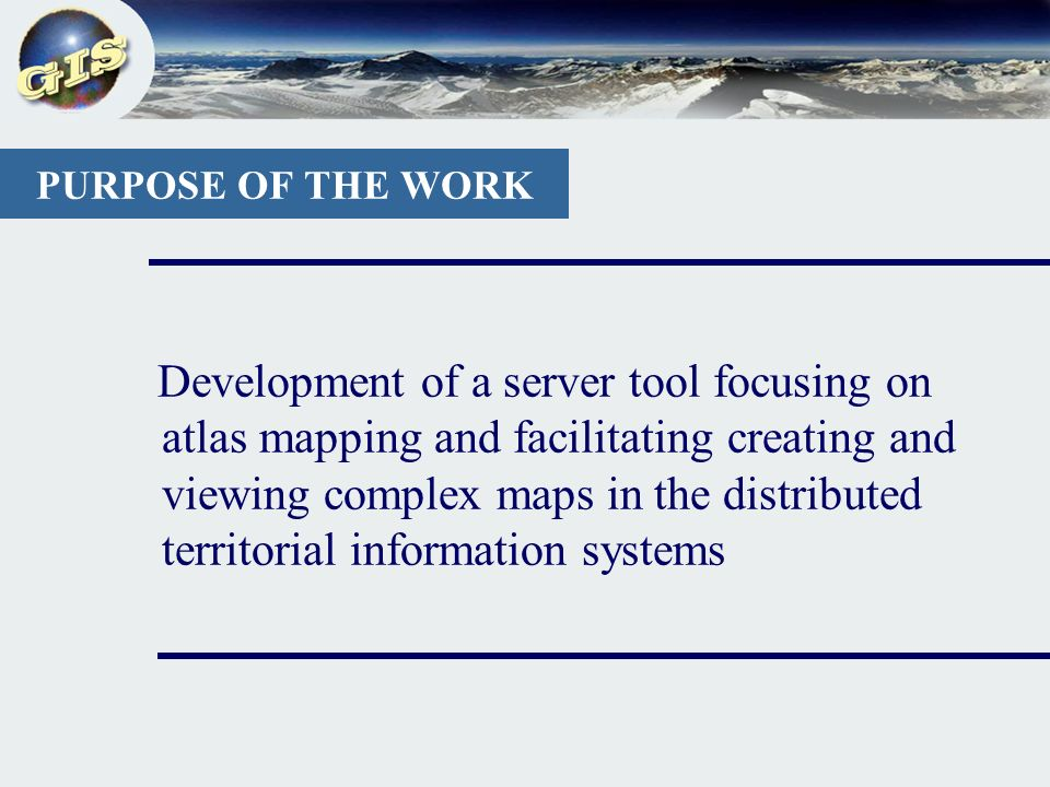 Development of a server tool focusing on atlas mapping and facilitating creating and viewing complex maps in the distributed territorial information systems PURPOSE OF THE WORK