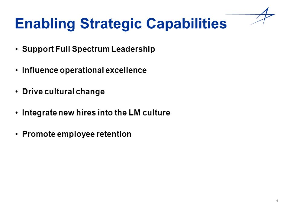 4 Enabling Strategic Capabilities Support Full Spectrum Leadership Influence operational excellence Drive cultural change Integrate new hires into the