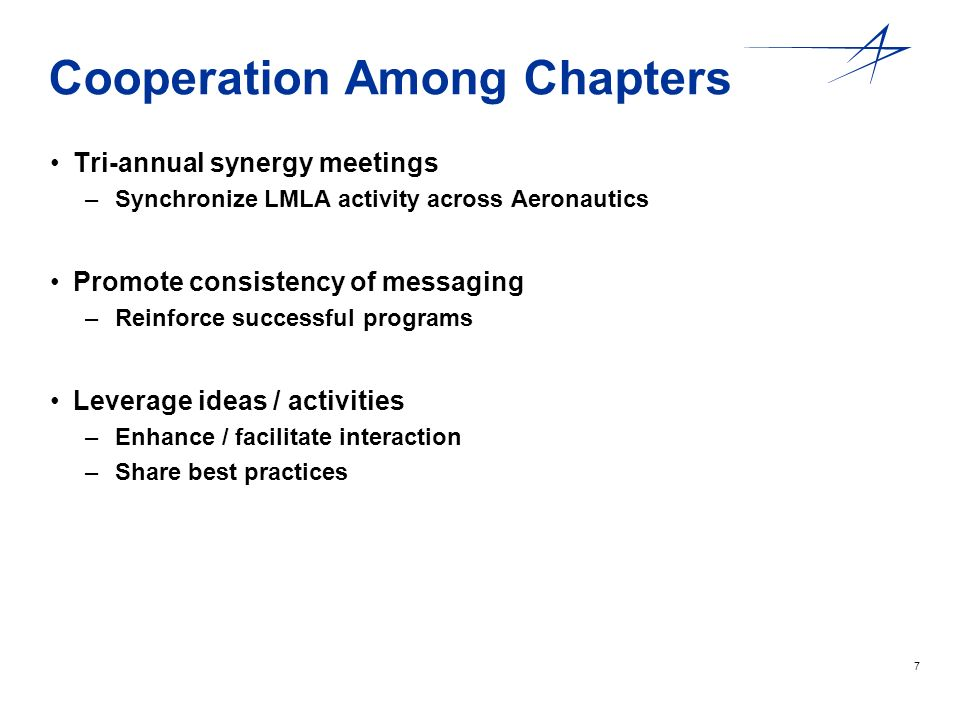 7 Cooperation Among Chapters Tri-annual synergy meetings –Synchronize LMLA activity across Aeronautics Promote consistency of messaging –Reinforce suc