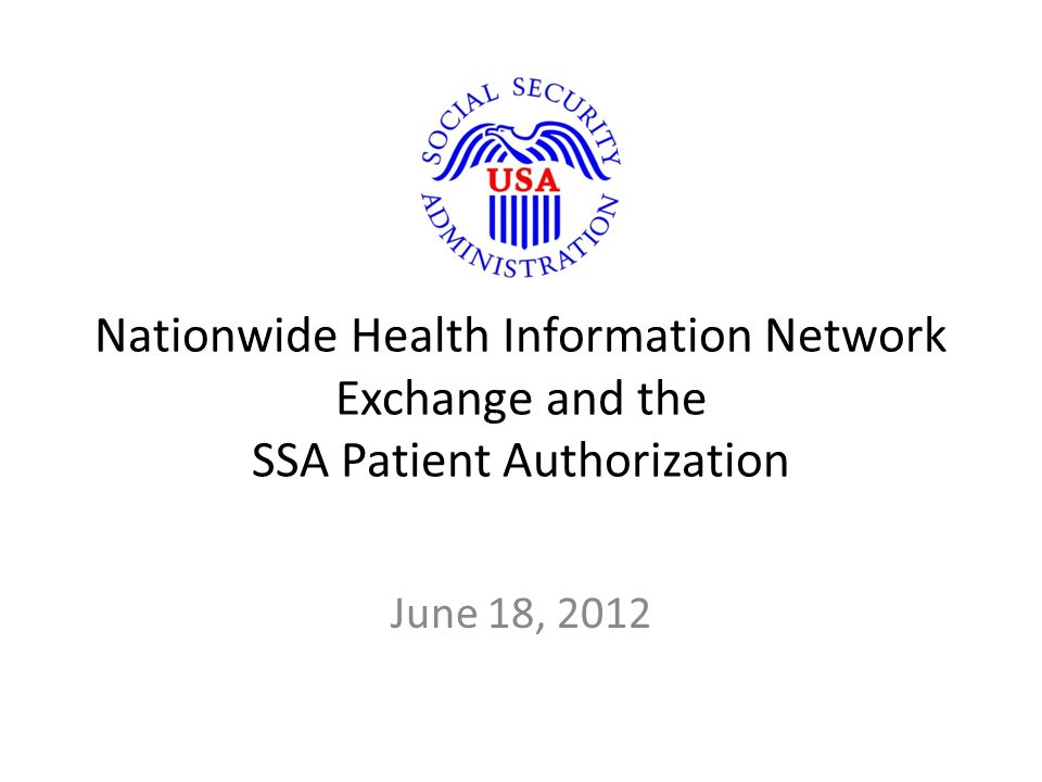 Nationwide Health Information Network Exchange and the SSA Patient Authorization June 18, 2012