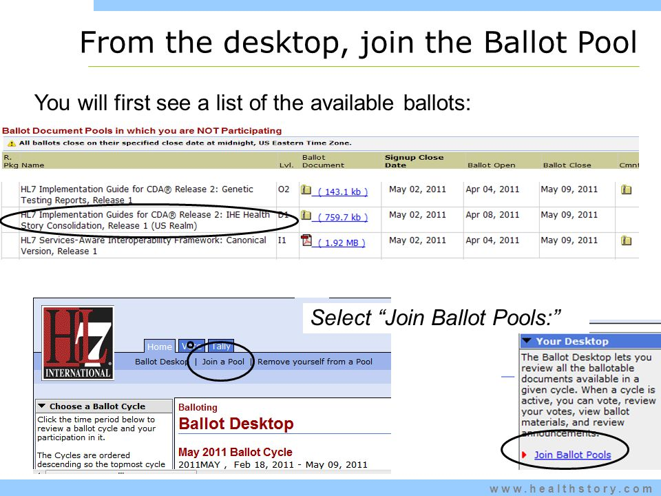 www.healthstory.com You will first see a list of the available ballots: From the desktop, join the Ballot Pool Select Join Ballot Pools: